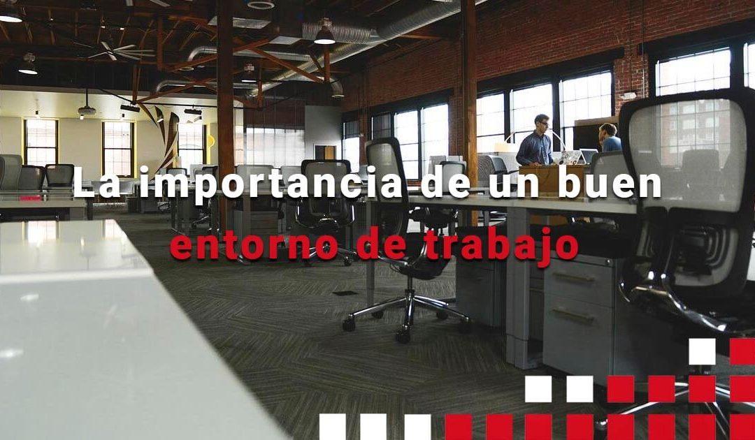 La importancia de un buen entorno de trabajo
