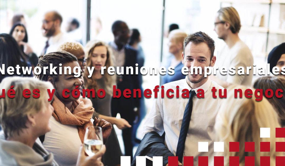 Networking y reuniones empresariales . Qué es  y cómo beneficia a tu negocio